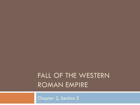 FALL OF THE WESTERN ROMAN EMPIRE Chapter 2, Section 2.