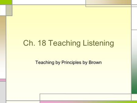 Ch. 18 Teaching Listening Teaching by Principles by Brown.