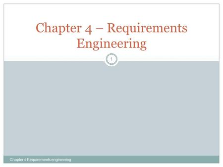 Chapter 4 Requirements engineering 1 Chapter 4 – Requirements Engineering.