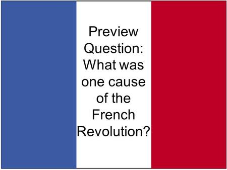 Preview Question: What was one cause of the French Revolution?