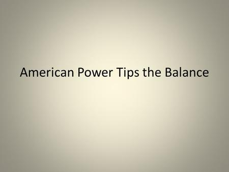 American Power Tips the Balance. Eddie Rickenbacker Famous WWI fighter pilot Racecar driver before war Learned to fly on his own time Fought the German.