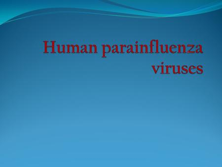 Human parainfluenza viruses are the etiologic agents causing 'human parainfluenza.' hPIVs are a group of four distinct serotypes of enveloped single stranded.