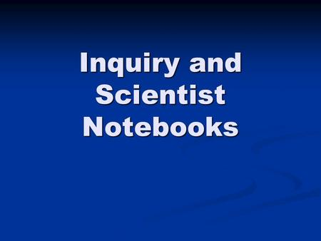 Inquiry and Scientist Notebooks. Goals 1. To understand use of scientist notebooks while applying the inquiry model of teaching. 2. To understand the.