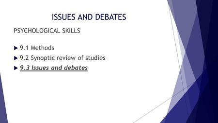 ISSUES AND DEBATES PSYCHOLOGICAL SKILLS  9.1 Methods  9.2 Synoptic review of studies  9.3 Issues and debates.