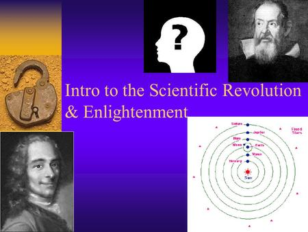 Intro to the Scientific Revolution & Enlightenment.