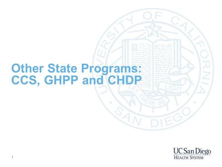 1 Other State Programs: CCS, GHPP and CHDP. 2 CCS - California Children Services Started in 1927 California's program for providing diagnosis, treatment,