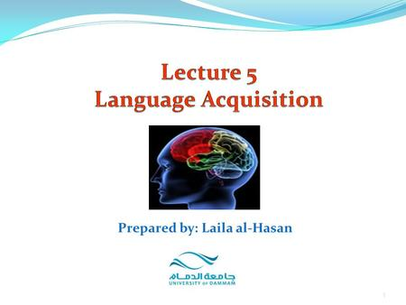 1 Prepared by: Laila al-Hasan. 2 language Acquisition This lecture concentrates on the following topics: Language and cognition Language acquisition Phases.