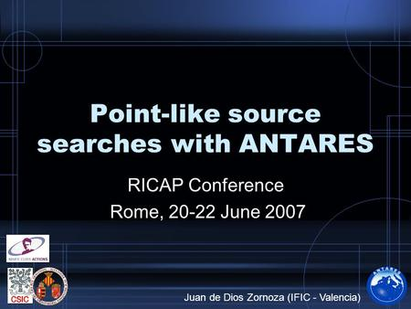 Point-like source searches with ANTARES RICAP Conference Rome, 20-22 June 2007 Juan de Dios Zornoza (IFIC - Valencia)