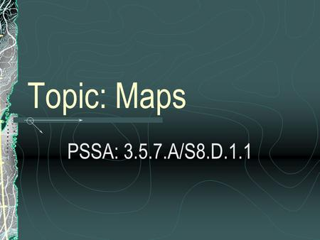 Topic: Maps PSSA: 3.5.7.A/S8.D.1.1. Objective: TLW use cardinal directions and latitude and longitude to locate places on a map.