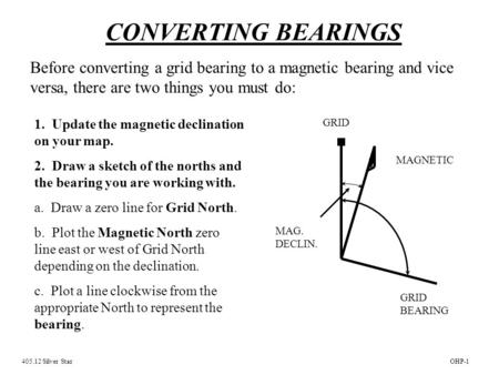 CONVERTING BEARINGS Before converting a grid bearing to a magnetic bearing and vice versa, there are two things you must do: 1. Update the magnetic declination.