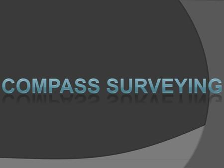 In Compass survey chain or tape is used for linear measurements and compass is used for fixing direction. Incompassfreelysuspendedmagneticneedle bearingof.