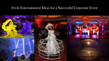 Fresh Entertainment Ideas for a Successful Corporate Event.