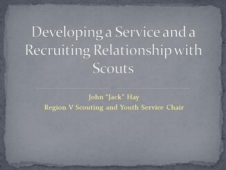 "John ""Jack"" Hay Region V Scouting and Youth Service Chair."