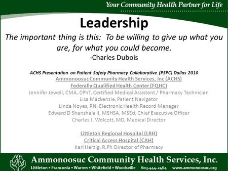 Leadership The important thing is this: To be willing to give up what you are, for what you could become. -Charles Dubois ACHS Presentation on Patient.