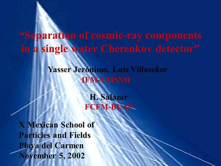 """Separation of cosmic-ray components in a single water Cherenkov detector Yasser Jerónimo, Luis Villaseñor IFM-UMSNH X Mexican School of Particles and."