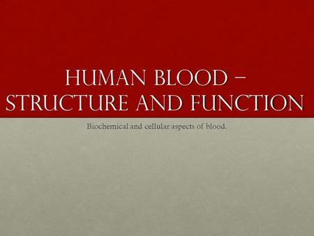 Human blood – Structure and Function Biochemical and cellular aspects of blood.