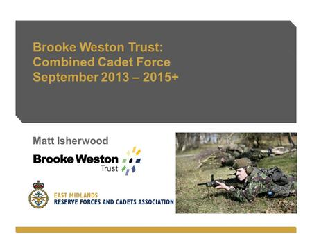 Brooke Weston Trust: Combined Cadet Force September 2013 – 2015+ Matt Isherwood.