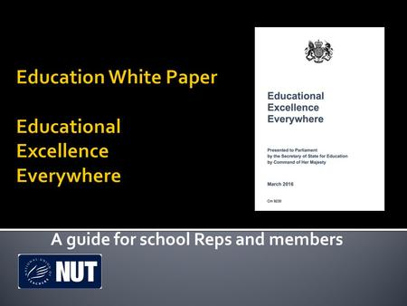 A guide for school Reps and members. 1.Forced academisation of all schools in England whether they want to or not whether they choose to or not whether.