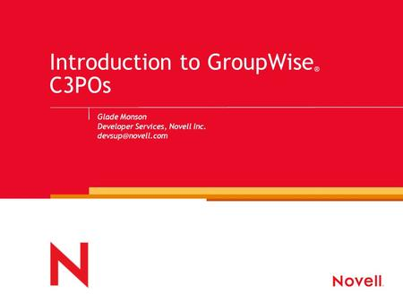 Introduction to GroupWise ® C3POs Glade Monson Developer Services, Novell Inc.