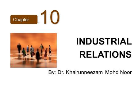 INDUSTRIAL RELATIONS By: Dr. Khairunneezam Mohd Noor Chapter10.