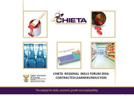 CHIETA REGIONAL SKILLS FORUM 2016: CONTRACTED LEARNERS INDUCTION 1.