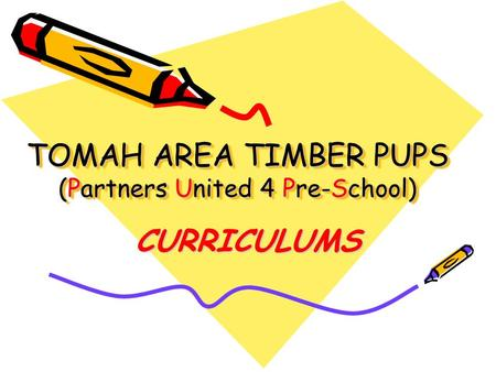 TOMAH AREA TIMBER PUPS (Partners United 4 Pre-School) CURRICULUMS.