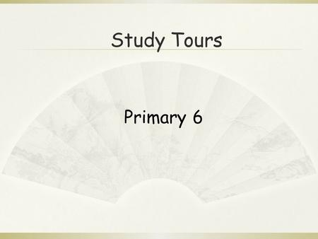 Study Tours Primary 6. Learning Objectives  We are able to use 'both…and…' and 'neither…nor…' to express options and choices.  We are able to present.
