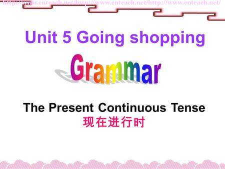The Present Continuous Tense 现在进行时 Unit 5 Going shopping.