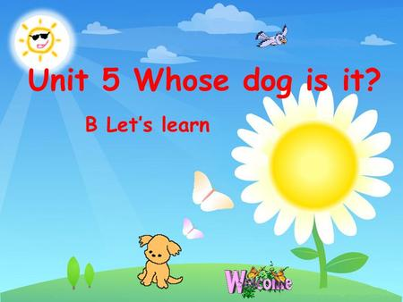 Unit 5 Whose dog is it? B Let's learn. jump play sleep eat walk do homework drink climb.