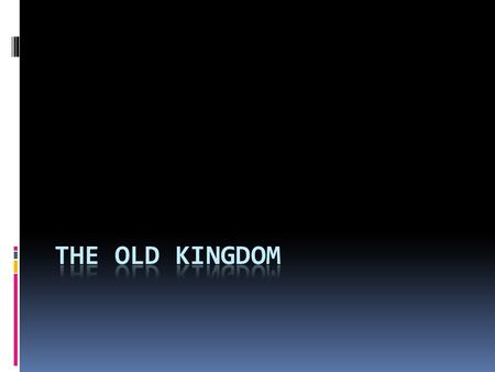 The Old Kingdom.