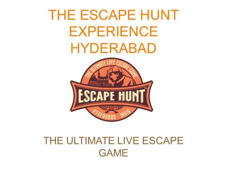 THE ESCAPE HUNT EXPERIENCE HYDERABAD THE ULTIMATE LIVE ESCAPE GAME.