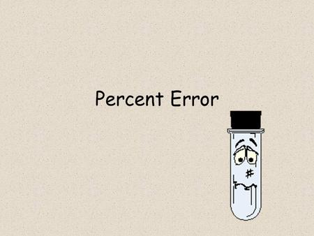 Percent Error. A measure of how accurate or inaccurate a measurement is.