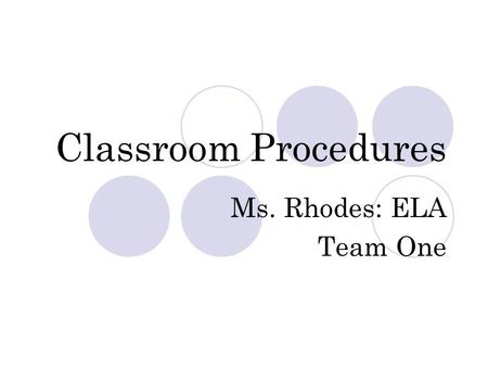 Classroom Procedures Ms. Rhodes: ELA Team One. Entering the classroom LINE UP AT DOOR and enter the room quietly Get your materials (comp notebooks, book,