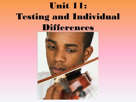 Unit 11: Testing and Individual Differences. What is Intelligence?