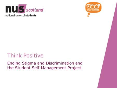 Think Positive Ending Stigma and Discrimination and the Student Self-Management Project.