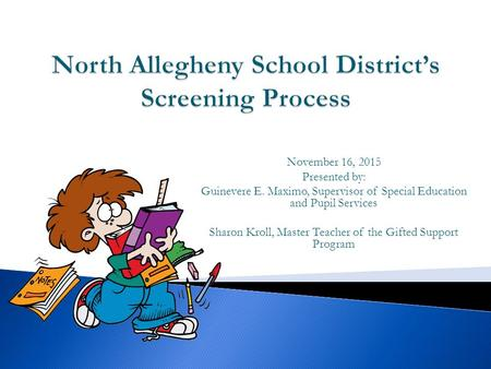 November 16, 2015 Presented by: Guinevere E. Maximo, Supervisor of Special Education and Pupil Services Sharon Kroll, Master Teacher of the Gifted Support.