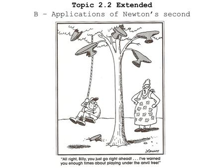 Topic 2.2 Extended B – Applications of Newton's second.