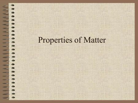 Properties of Matter. What is Matter Anything that has mass and takes up space.