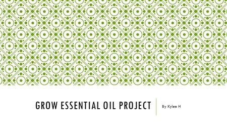 GROW ESSENTIAL OIL PROJECT By Kylee H. MY QUESTION What essential oils are good for reducing acne, stress and aging on your face?
