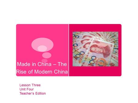 Made in China – The Rise of Modern China Lesson Three Unit Four Teacher's Edition.