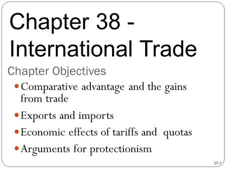 Chapter Objectives Comparative advantage and the gains from trade Exports and imports Economic effects of tariffs and quotas Arguments for protectionism.