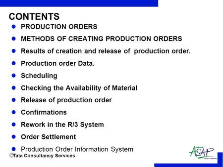 Tata Consultancy Services CONTENTS PRODUCTION ORDERS METHODS OF CREATING PRODUCTION ORDERS Results of creation and release of production order. Production.