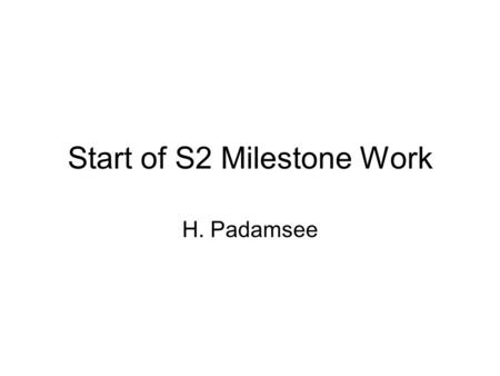 Start of S2 Milestone Work H. Padamsee. Intro At KEK S2 meeting we decided to make a list of milestones and eventually cost S2 activities I tried to start.