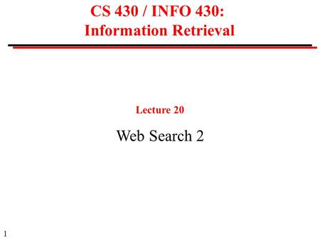 1 CS 430 / INFO 430: Information Retrieval Lecture 20 Web Search 2.