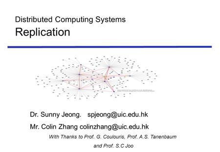 Distributed Computing Systems Replication Dr. Sunny Jeong. Mr. Colin Zhang With Thanks to Prof. G. Coulouris,