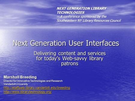 Next Generation User Interfaces Delivering content and services for today's Web-savvy library patrons Marshall Breeding Director for Innovative Technologies.