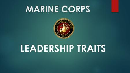 MARINE CORPS LEADERSHIP TRAITS.  Definition: Justice is defined as the practice of being fair and consistent. A just person gives consideration to each.