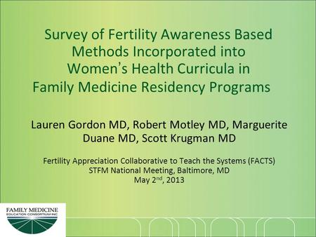 Survey of Fertility Awareness Based Methods Incorporated into Women's Health Curricula in Family Medicine Residency Programs Lauren Gordon MD, Robert Motley.