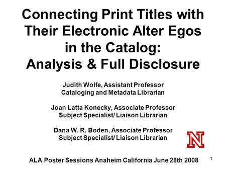 Connecting Print Titles with Their Electronic Alter Egos in the Catalog: Analysis & Full Disclosure Judith Wolfe, Assistant Professor Cataloging and Metadata.