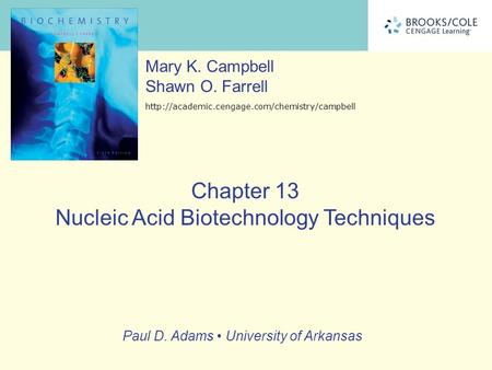 Chapter 13 Nucleic Acid Biotechnology Techniques Mary K. Campbell Shawn O. Farrell  Paul D. Adams University.